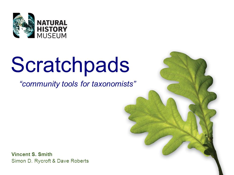 Vincent S. Smith Simon D. Rycroft & Dave Roberts Scratchpads community tools for taxonomists