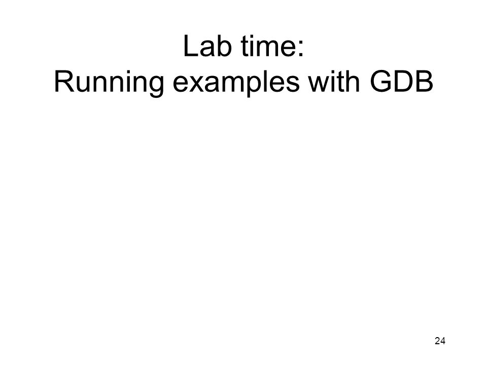 Lab time: Running examples with GDB 24