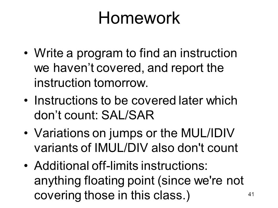 41 Homework Write a program to find an instruction we havent covered, and report the instruction tomorrow.