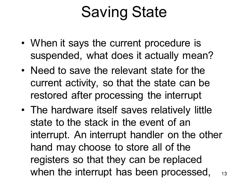 13 Saving State When it says the current procedure is suspended, what does it actually mean? Need to save the relevant state for the current activity,