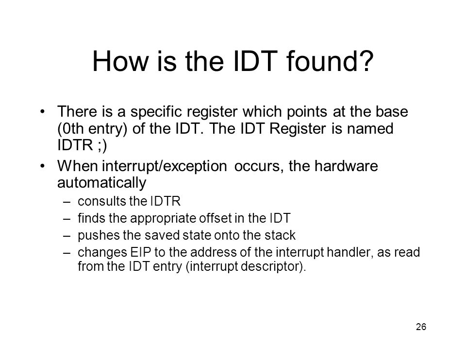 How is the IDT found. There is a specific register which points at the base (0th entry) of the IDT.