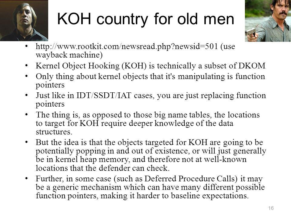 KOH country for old men http://www.rootkit.com/newsread.php?newsid=501 (use wayback machine) Kernel Object Hooking (KOH) is technically a subset of DK