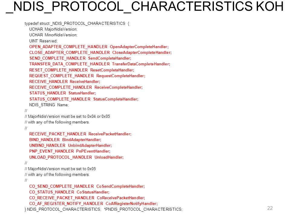 _NDIS_PROTOCOL_CHARACTERISTICS KOH typedef struct _NDIS_PROTOCOL_CHARACTERISTICS { UCHAR MajorNdisVersion; UCHAR MinorNdisVersion; UINT Reserved; OPEN