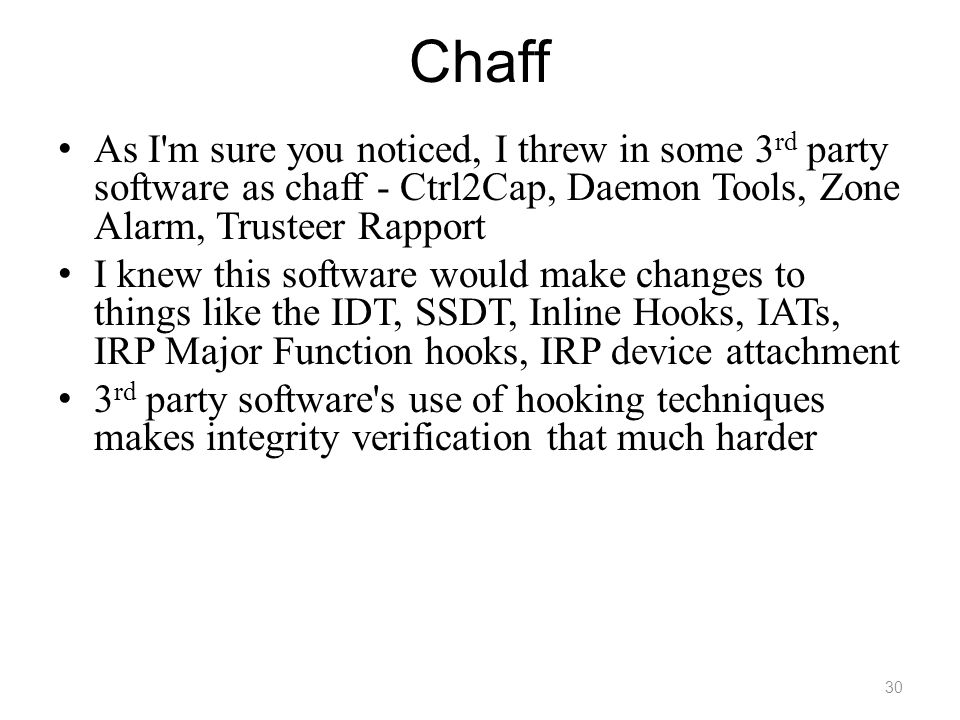 Chaff As I'm sure you noticed, I threw in some 3 rd party software as chaff - Ctrl2Cap, Daemon Tools, Zone Alarm, Trusteer Rapport I knew this softwar