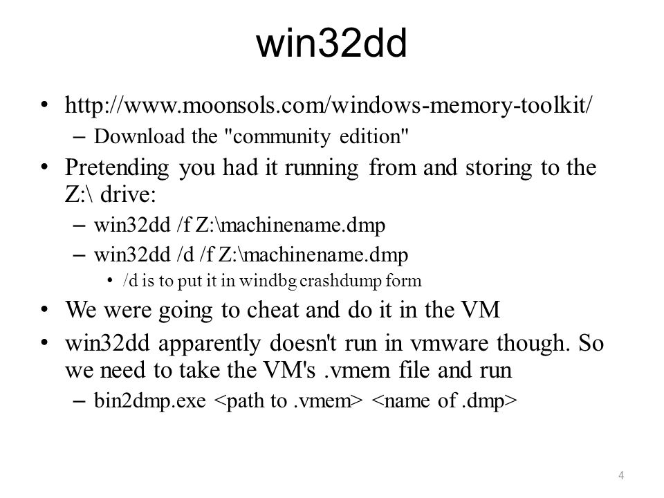 win32dd http://www.moonsols.com/windows-memory-toolkit/ – Download the