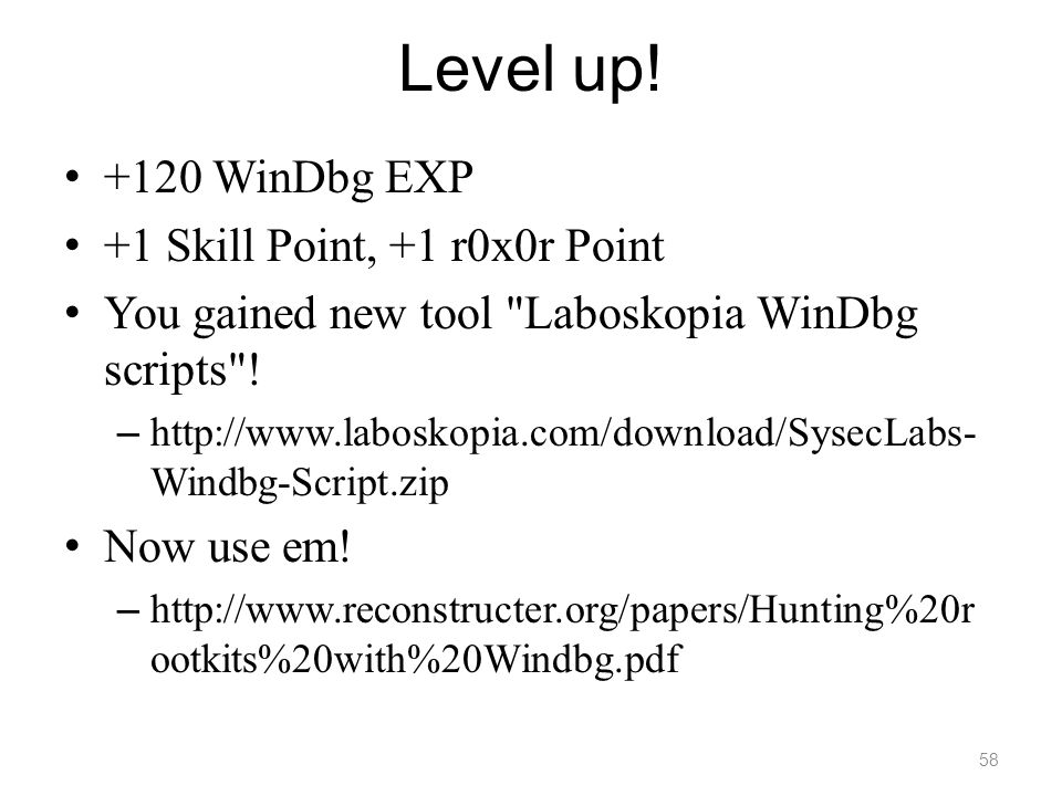 Level up! +120 WinDbg EXP +1 Skill Point, +1 r0x0r Point You gained new tool