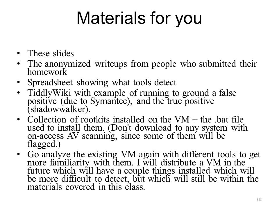 Materials for you These slides The anonymized writeups from people who submitted their homework Spreadsheet showing what tools detect TiddlyWiki with