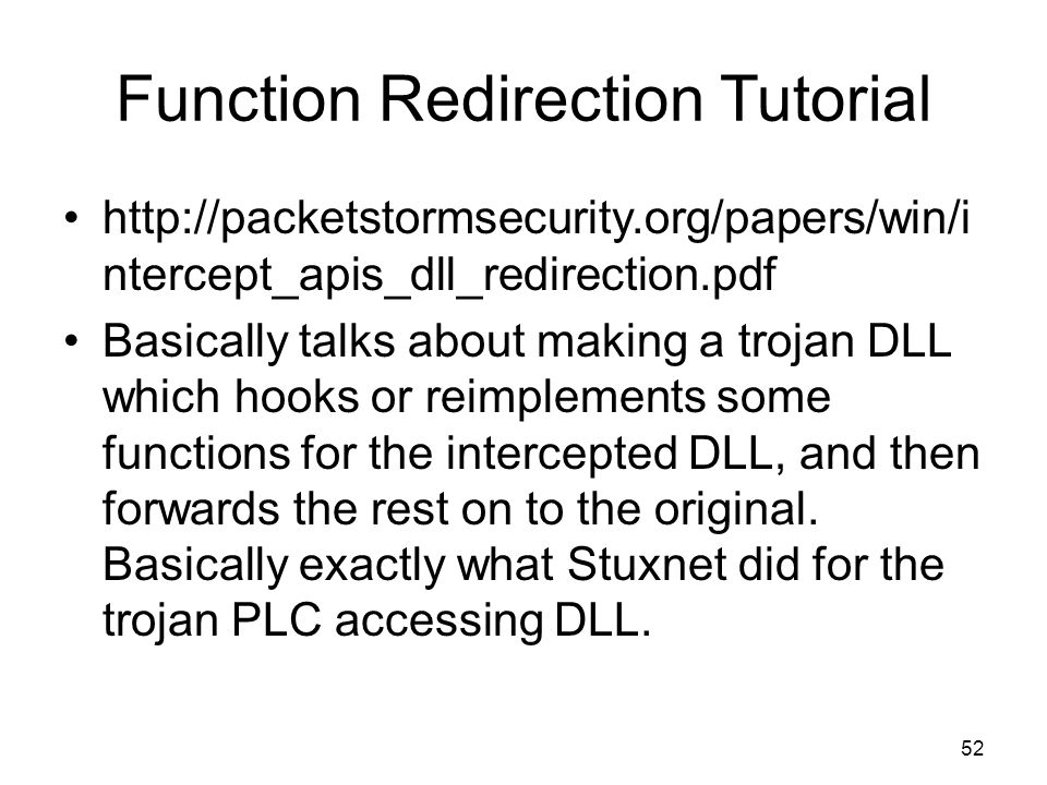 Function Redirection Tutorial http://packetstormsecurity.org/papers/win/i ntercept_apis_dll_redirection.pdf Basically talks about making a trojan DLL