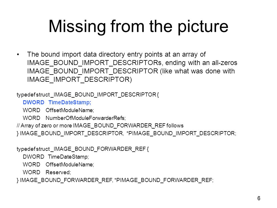 Missing from the picture The bound import data directory entry points at an array of IMAGE_BOUND_IMPORT_DESCRIPTORs, ending with an all-zeros IMAGE_BO