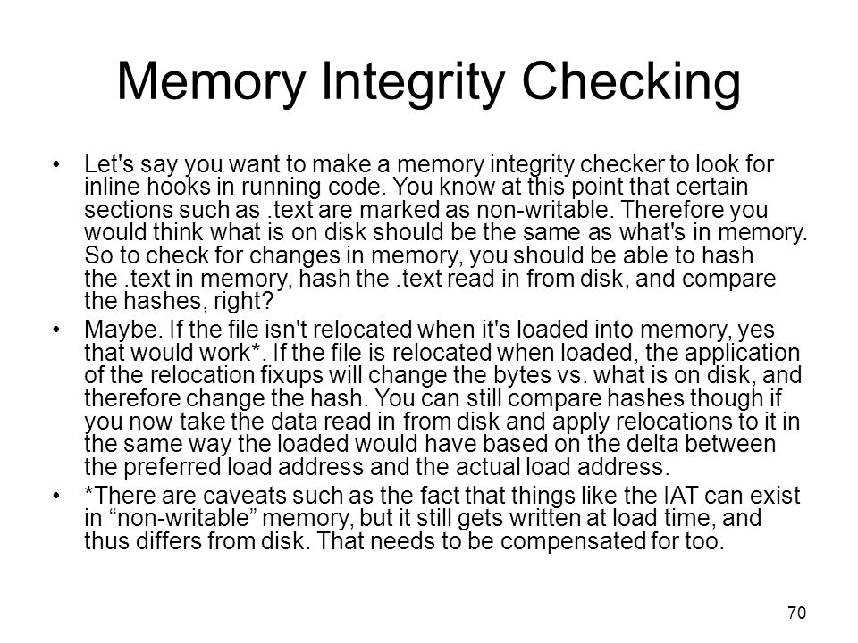 Memory Integrity Checking Let's say you want to make a memory integrity checker to look for inline hooks in running code. You know at this point that