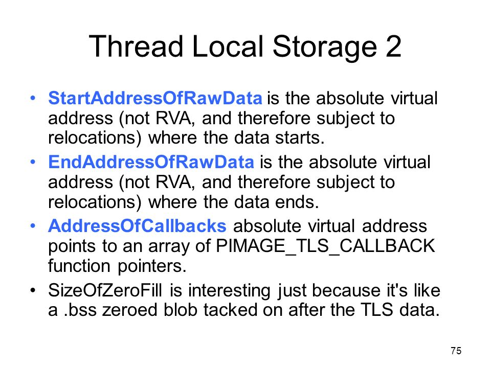 Thread Local Storage 2 StartAddressOfRawData is the absolute virtual address (not RVA, and therefore subject to relocations) where the data starts. En