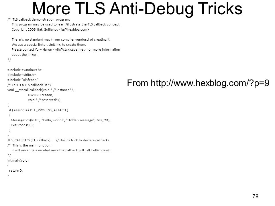 More TLS Anti-Debug Tricks /* TLS callback demonstration program. This program may be used to learn/illustrate the TLS callback concept. Copyright 200