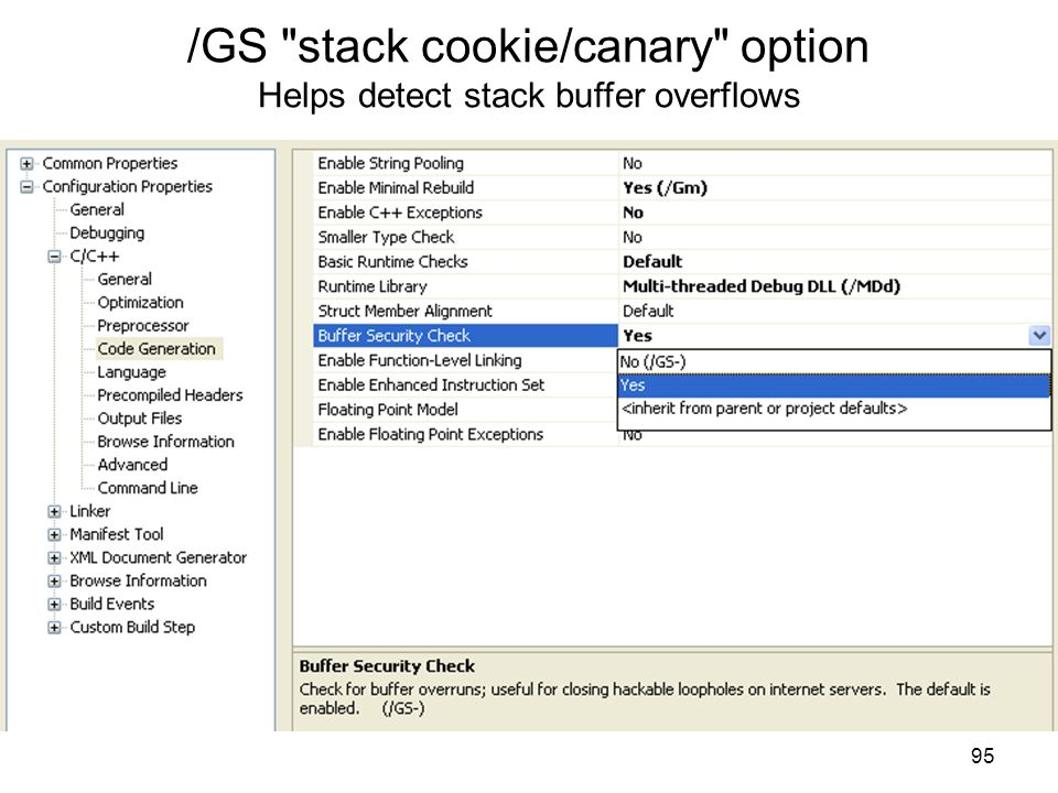 /GS stack cookie/canary option Helps detect stack buffer overflows 95