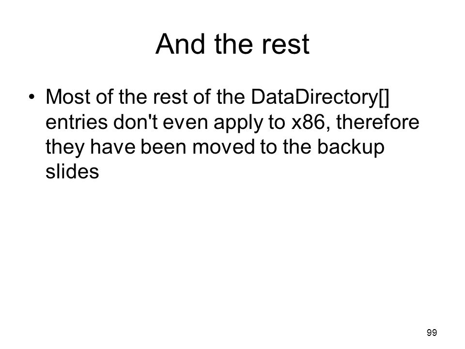 And the rest Most of the rest of the DataDirectory[] entries don't even apply to x86, therefore they have been moved to the backup slides 99