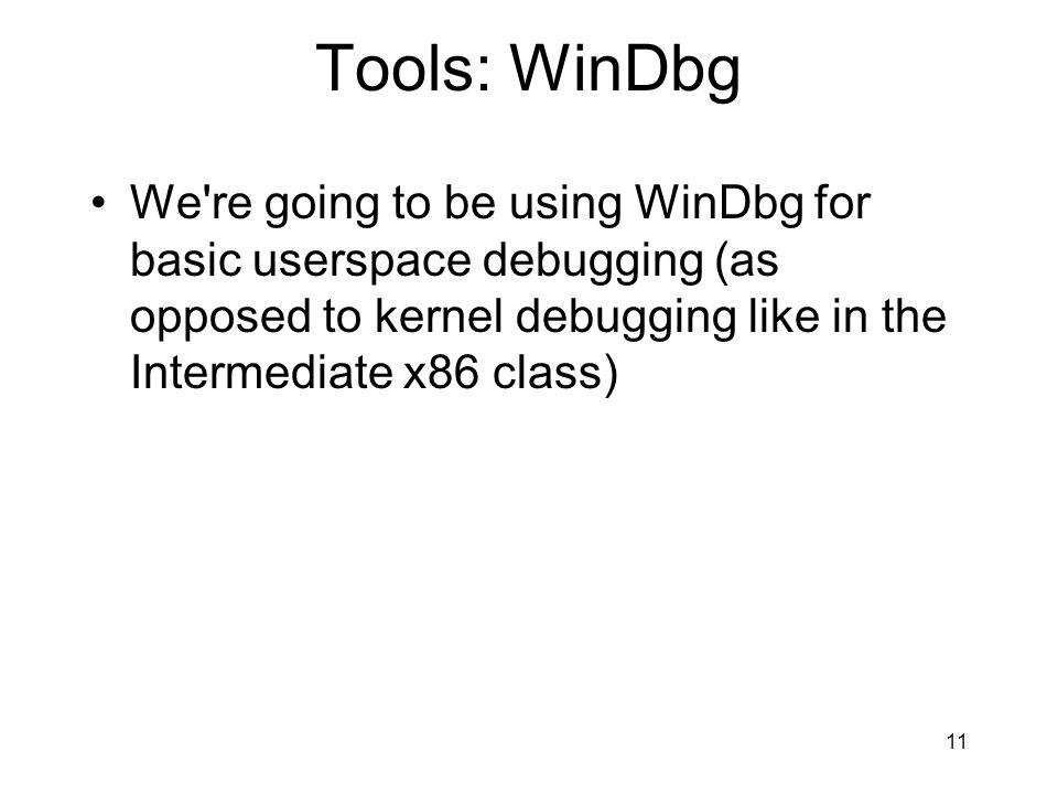 Tools: WinDbg We re going to be using WinDbg for basic userspace debugging (as opposed to kernel debugging like in the Intermediate x86 class) 11