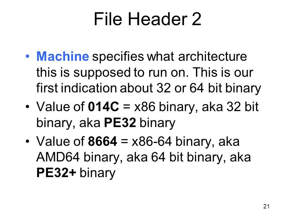 File Header 2 Machine specifies what architecture this is supposed to run on.