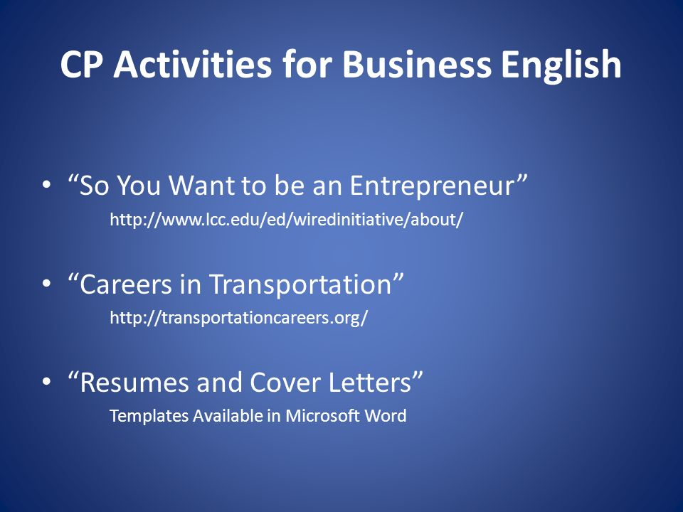 CP Activities for Business English So You Want to be an Entrepreneur   Careers in Transportation   Resumes and Cover Letters Templates Available in Microsoft Word