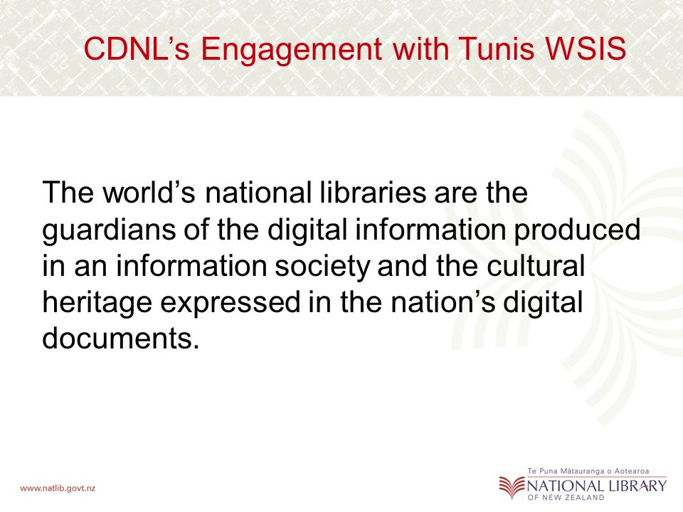 CDNLs Engagement with Tunis WSIS The worlds national libraries are the guardians of the digital information produced in an information society and the cultural heritage expressed in the nations digital documents.