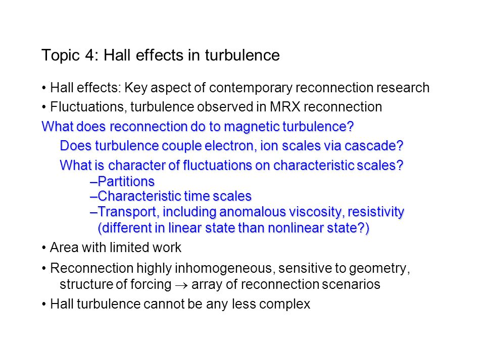 Topic 4: Hall effects in turbulence Hall effects: Key aspect of contemporary reconnection research Fluctuations, turbulence observed in MRX reconnection What does reconnection do to magnetic turbulence.