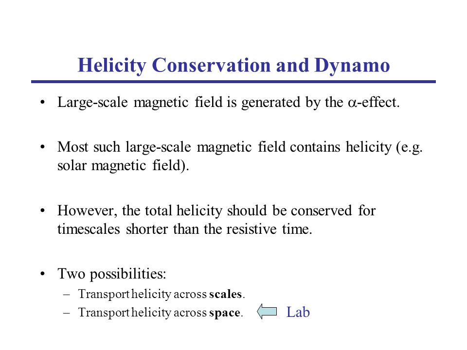 Helicity Conservation and Dynamo Large-scale magnetic field is generated by the -effect. Most such large-scale magnetic field contains helicity (e.g.