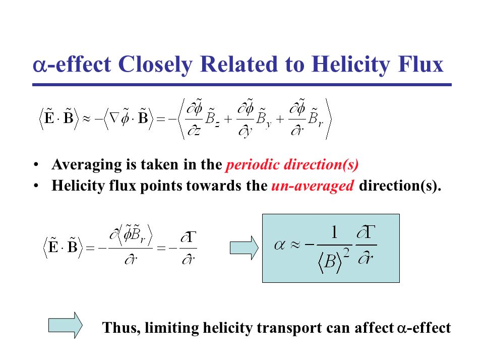 -effect Closely Related to Helicity Flux Averaging is taken in the periodic direction(s) Helicity flux points towards the un-averaged direction(s). Th