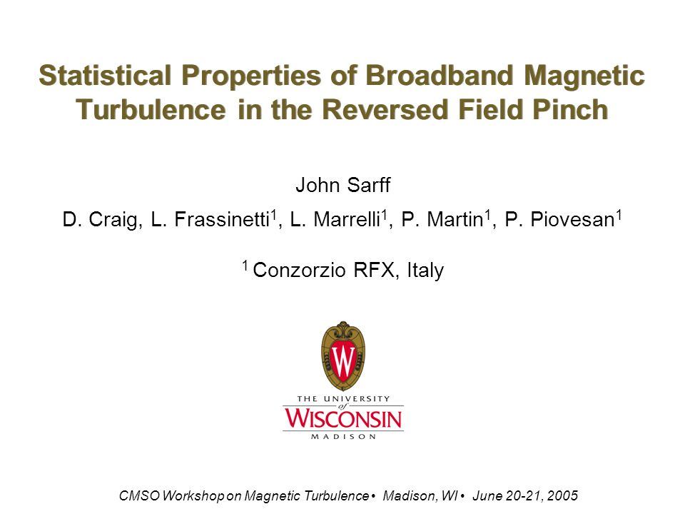 Statistical Properties of Broadband Magnetic Turbulence in the Reversed Field Pinch John Sarff D.