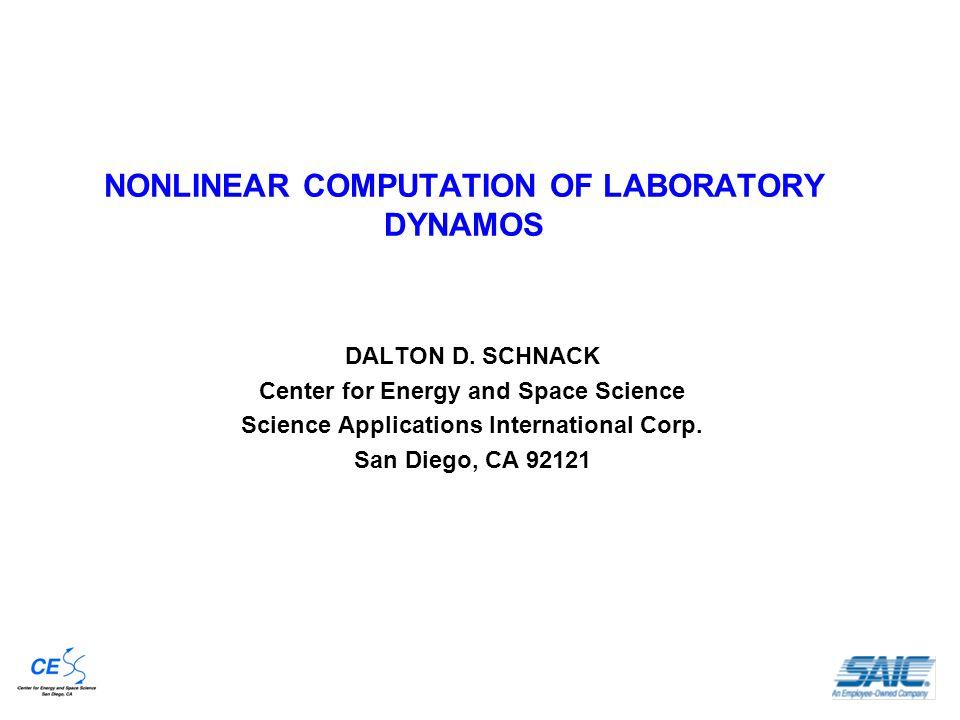 NONLINEAR COMPUTATION OF LABORATORY DYNAMOS DALTON D.