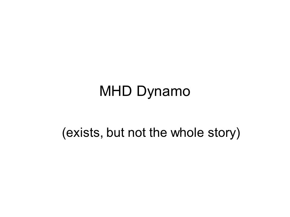 MHD Dynamo (exists, but not the whole story)
