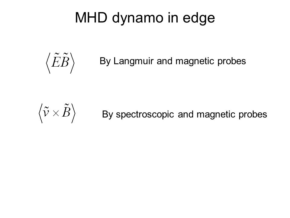 MHD dynamo in edge By Langmuir and magnetic probes By spectroscopic and magnetic probes