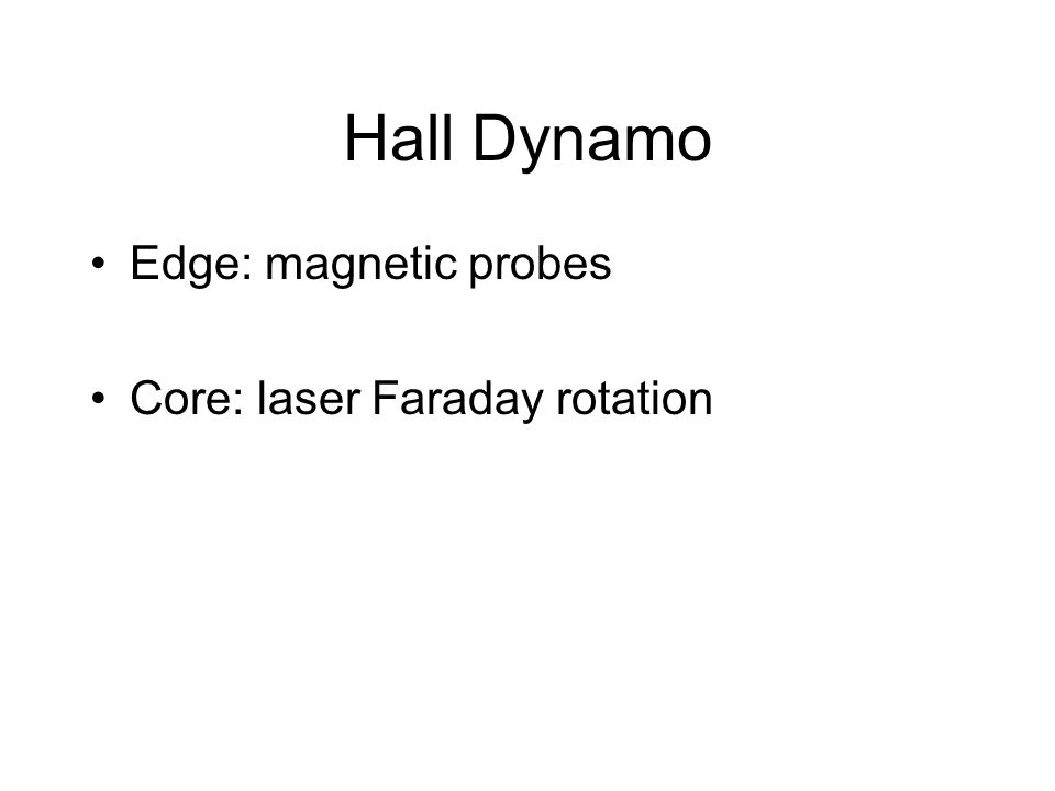 Hall Dynamo Edge: magnetic probes Core: laser Faraday rotation