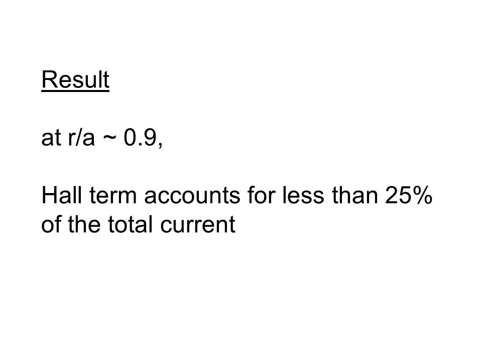 Result at r/a ~ 0.9, Hall term accounts for less than 25% of the total current