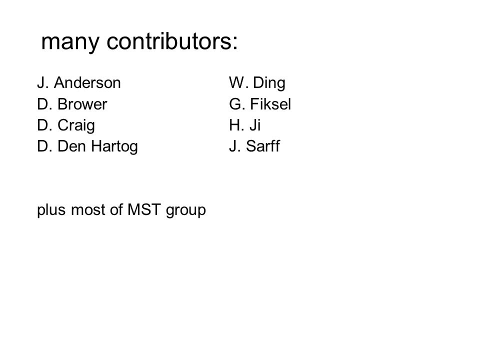 many contributors: J. AndersonW. Ding D. BrowerG. Fiksel D. CraigH. Ji D. Den Hartog J. Sarff plus most of MST group
