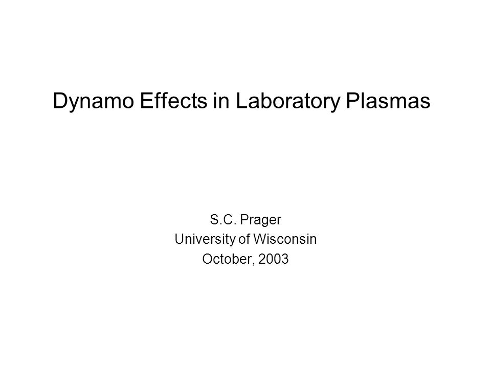 Dynamo Effects in Laboratory Plasmas S.C. Prager University of Wisconsin October, 2003