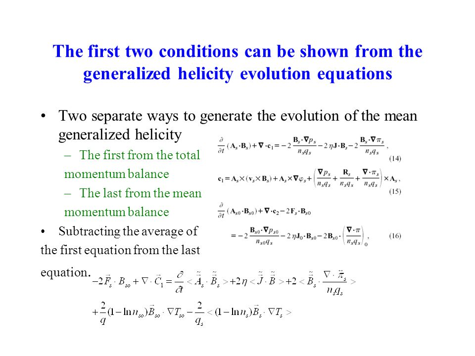 The first two conditions can be shown from the generalized helicity evolution equations Two separate ways to generate the evolution of the mean generalized helicity –The first from the total momentum balance –The last from the mean momentum balance Subtracting the average of the first equation from the last equation.