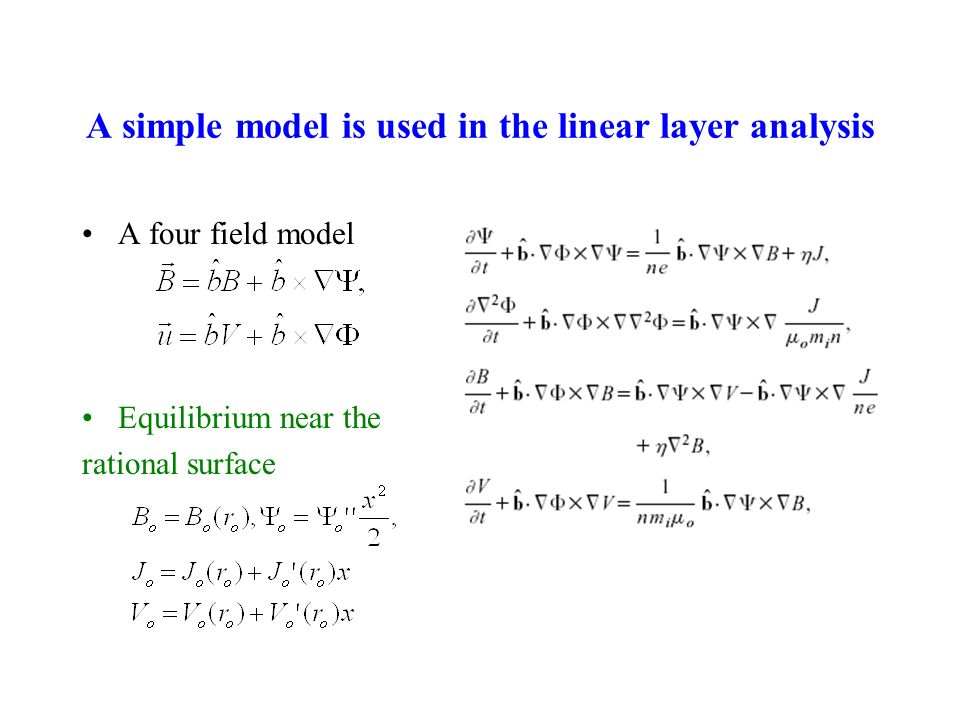 A simple model is used in the linear layer analysis A four field model Equilibrium near the rational surface