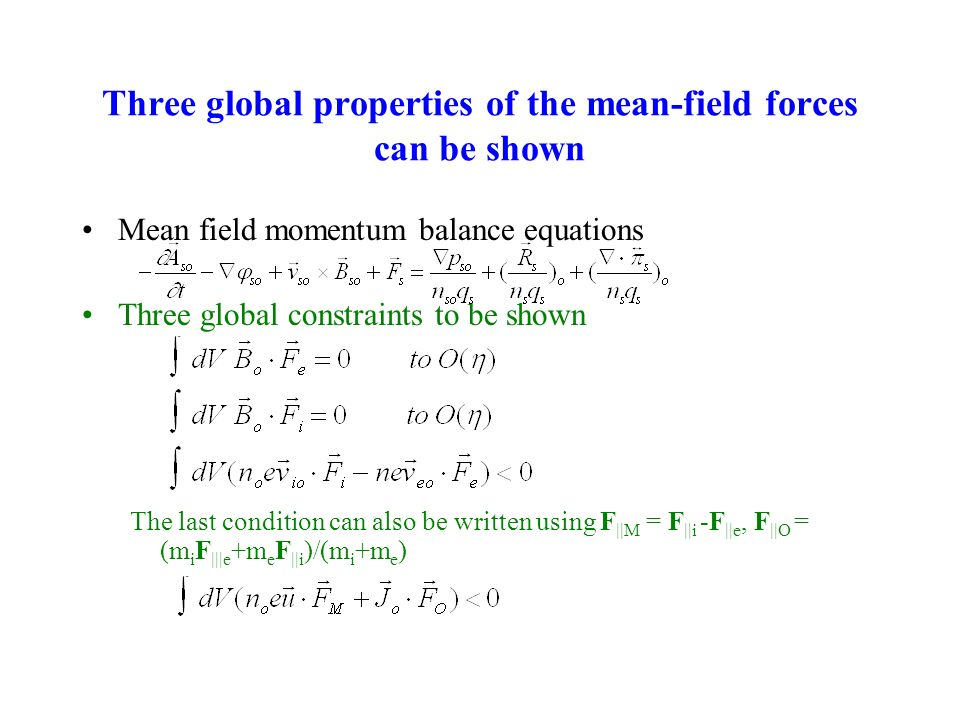 Three global properties of the mean-field forces can be shown Mean field momentum balance equations Three global constraints to be shown The last condition can also be written using F ||M = F ||i -F ||e, F ||O = (m i F |||e +m e F ||i )/(m i +m e )