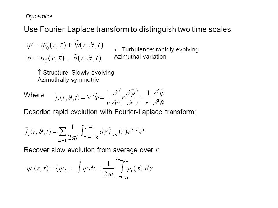 Use Fourier-Laplace transform to distinguish two time scales Where Describe rapid evolution with Fourier-Laplace transform: Recover slow evolution fro