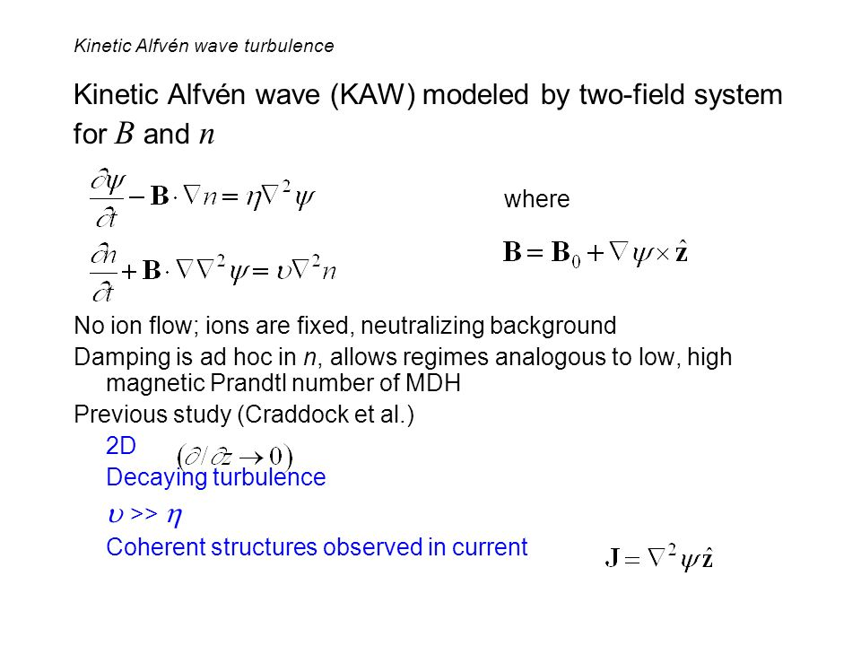 Kinetic Alfvén wave (KAW) modeled by two-field system for B and n where No ion flow; ions are fixed, neutralizing background Damping is ad hoc in n, a