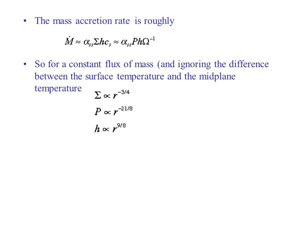The mass accretion rate is roughly So for a constant flux of mass (and ignoring the difference between the surface temperature and the midplane temperature