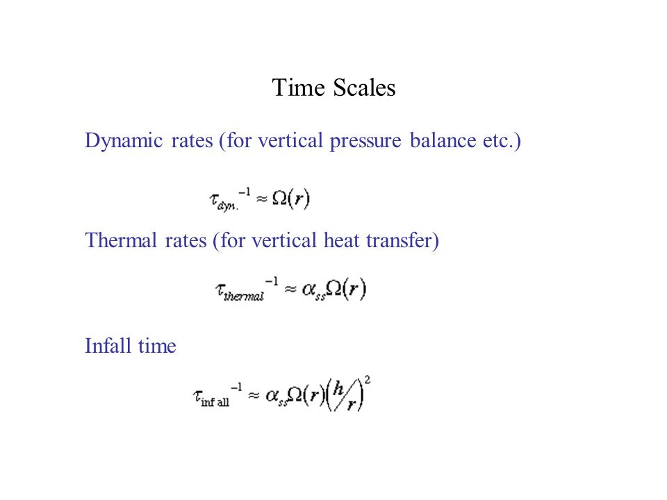 Time Scales Dynamic rates (for vertical pressure balance etc.) Thermal rates (for vertical heat transfer) Infall time