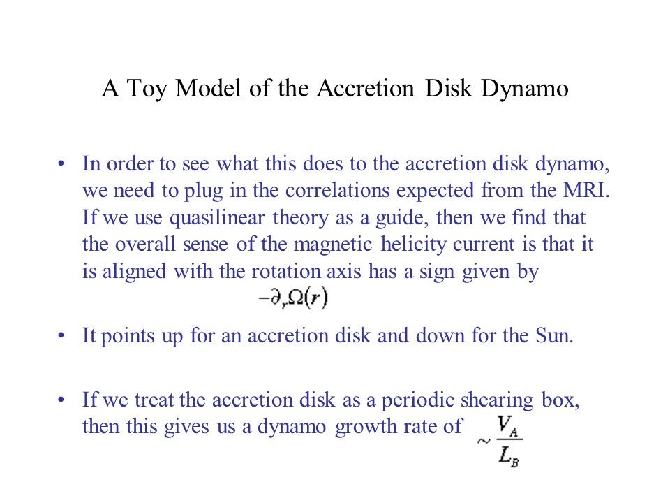 A Toy Model of the Accretion Disk Dynamo In order to see what this does to the accretion disk dynamo, we need to plug in the correlations expected from the MRI.