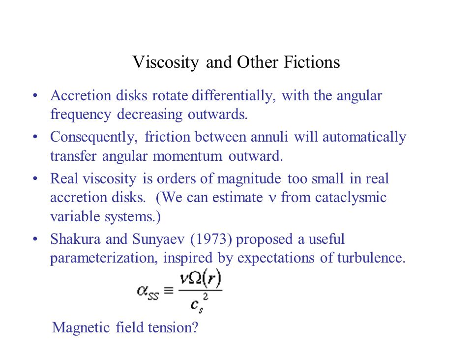 Viscosity and Other Fictions Accretion disks rotate differentially, with the angular frequency decreasing outwards.