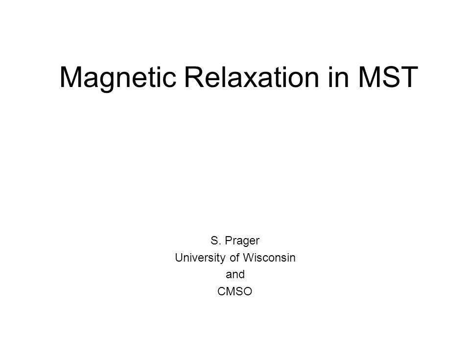 Magnetic Relaxation in MST S. Prager University of Wisconsin and CMSO