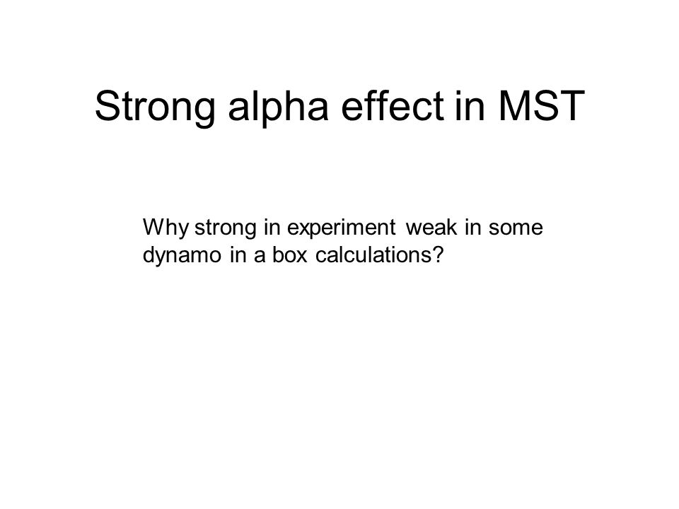 Strong alpha effect in MST Why strong in experiment weak in some dynamo in a box calculations