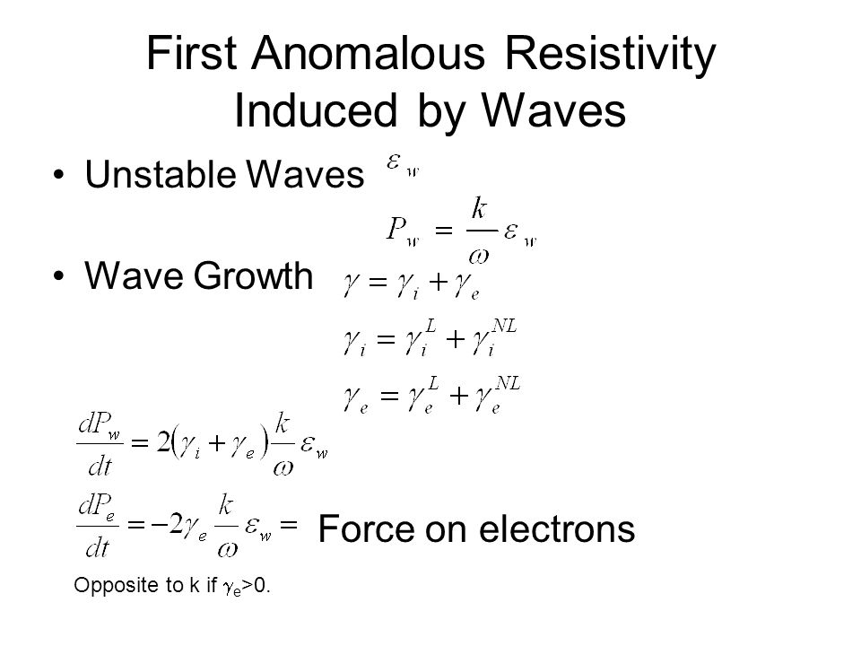 First Anomalous Resistivity Induced by Waves Unstable Waves Wave Growth Force on electrons Opposite to k if e >0.