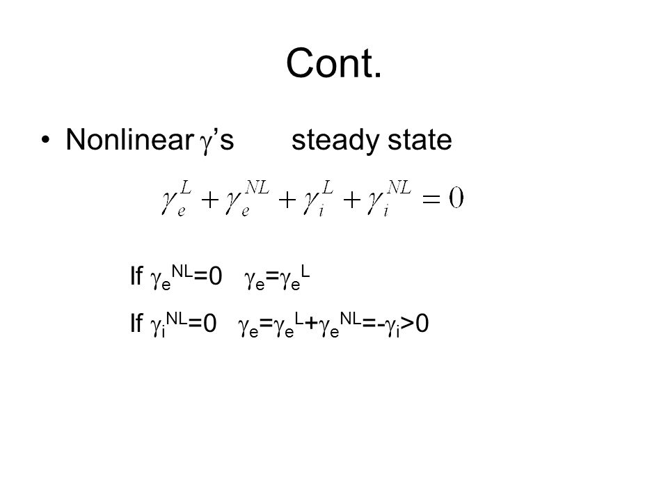 Cont. Nonlinear s steady state If e NL =0 e = e L If i NL =0 e = e L + e NL =- i >0
