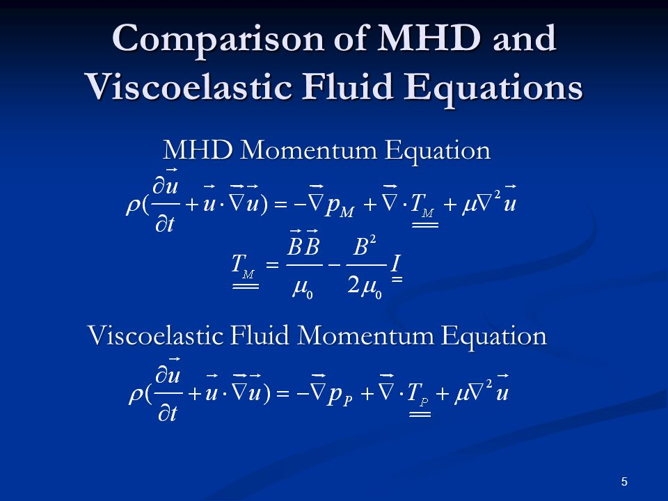 Comparison of MHD and Viscoelastic Fluid Equations MHD Momentum Equation MHD Momentum Equation Viscoelastic Fluid Momentum Equation 5