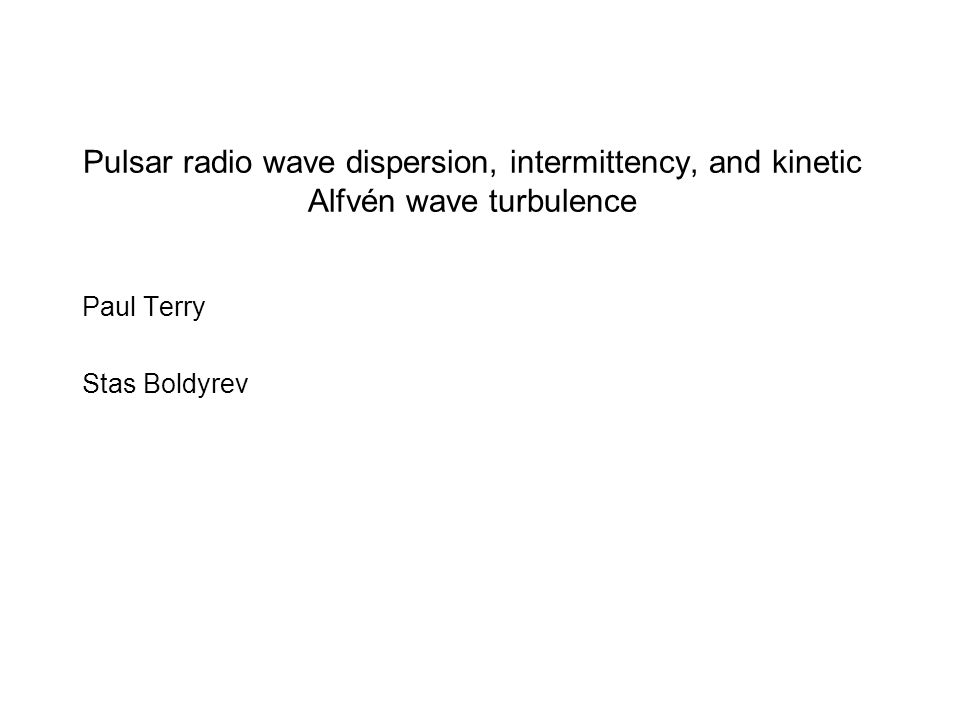 Pulsar radio wave dispersion, intermittency, and kinetic Alfvén wave turbulence Paul Terry Stas Boldyrev