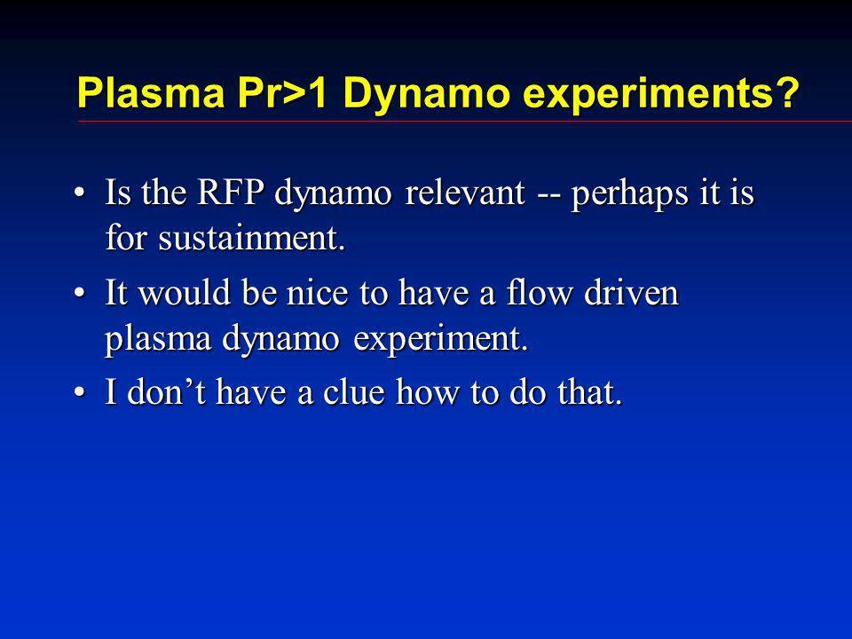 Plasma Pr>1 Dynamo experiments.
