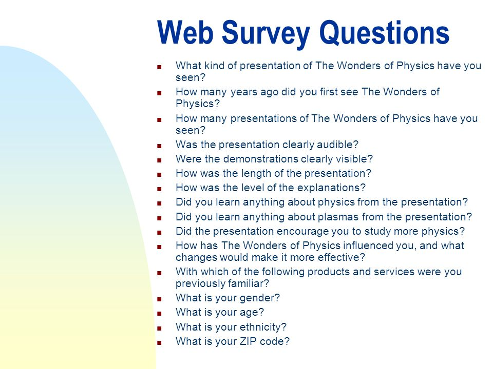 Web Survey Questions n What kind of presentation of The Wonders of Physics have you seen.